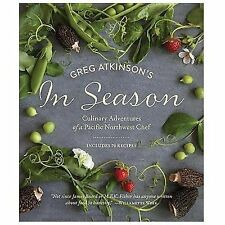 Greg Atkinson's in Season : Culinary Adventures of a Pacific Northwest Chef...