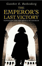 THE EMPEROR'S LAST VICTORY: NAPOLEON AND THE BATTLE OF WAGRAM - PB BOOK