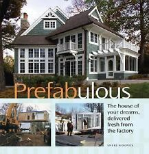 Prefabulous : The House of Your Dreams, Delivered Fresh from the Factory by...