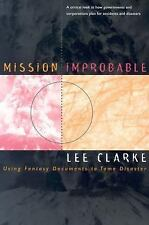 Mission Improbable : Using Fantasy Documents to Tame Disaster by Lee B....