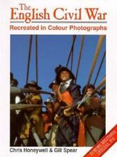The English Civil War : Recreated in Colour Photographs by Chris Honeywell...