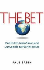 The Bet : Paul Ehrlich, Julian Simon, and Our Gamble over Earth's Future by...