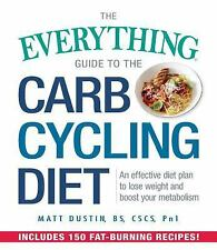 The Everything Guide to the Carb Cycling Diet: An Effective Diet Plan to Lose We