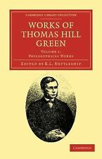 Cambridge Library Collection - Philosophy Ser.: Works of Thomas Hill Green...