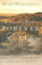 Looking with Forever Eyes: How to Live Now in the Light of Eternity