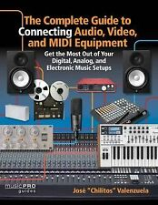 The Complete Guide to Connecting Audio, Video, and MIDI Equipment: Get the Most