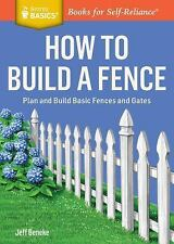 How to Build a Fence: Plan and Build Basic Fences and Gates. A Storey BASICS® T