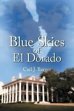 Blue Skies of el Dorado by Carl J. Barger (2016, Paperback)