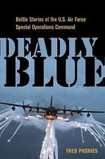 Deadly Blue / Battle Stories of the U S Air Force Special Ops by Fred Pushies HC