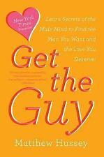 Get the Guy : Use Secrets of the Male Mind to Find the Love You Deserve by Matth