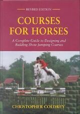 Courses for Horses: A Complete Guide to Designing and Building Show Jumping Cour