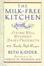 The Milk-Free Kitchen : Living Well Without Dairy Products by Beth Kidder...