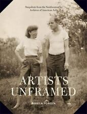 Artists Unframed : Snapshots from the Smithsonian Archives of American Art by...