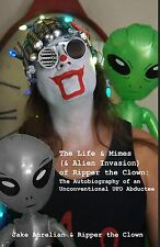The Life & Mimes & Alien Invasion of Ripper the Clown UFO Abduction Novel SIGNED