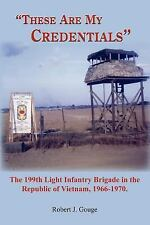 These Are My Credentials : The 199th Light Infantry Brigade in the Republic...