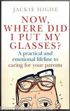 Now Where Did I Put My Glasses?: Caring for Your Parents - Paperback Book 2007