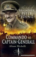Michelli, Alison COMMANDO TO CAPTAIN-GENERAL, THE LIFE OF BRIGADIER PETER YOUNG