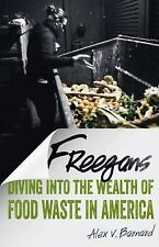 Freegans : Diving into the Wealth of Food Waste in America by Alex V. Barnard...