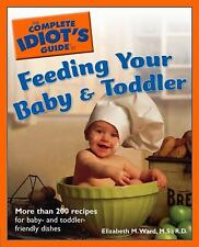 The Complete Idiot's Guide to Feeding your Baby and Toddler (The Complete Idiot'