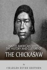 Native American Tribes: the History and Culture of the Chickasaw by Charles...