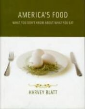 America's Food : What You Don't Know about What You Eat by Harvey Blatt...