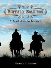 Buffalo Soldiers : South of the Rio Grande by William C. Moton (2014, Hardcover)