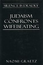 Silence Is Deadly : Judaism Confronts Wifebeating by Naomi Graetz (1998, Hardcov
