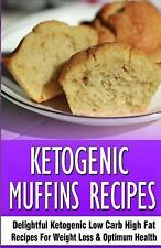 Ketogenic Muffins Recipes : Delightful Ketogenic Low Carb High Fat Recipes...