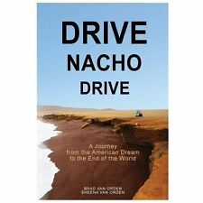 Drive Nacho Drive: A Journey from the American Dream to the End of the World
