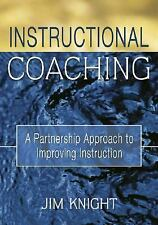 Instructional Coaching : A Partnership Approach to Improving Instruction by...