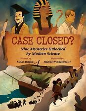 NEW Case Closed?: Nine Mysteries Unlocked by Modern Science by Susan Hughes Pape