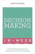 Decision Making in a Week: Be a Better Decision Maker and Problem Solver in...
