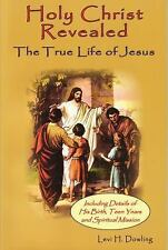 Holy Christ Revealed : The True Life of Jesus, Including Details of His...