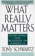 What Really Matters : Searching for Wisdom in America by Tony Schwartz (1996,...