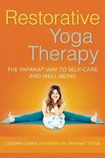Restorative Yoga Therapy : The Yapana Way to Self-Care and Well-Being by...