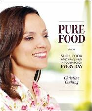 Pure Food : How to Shop, Cook and Have Fun in Your Kitchen Every Day by...