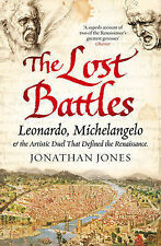 The Lost Battles: Leonardo, Michelangelo and the Artistic Duel That Defined the