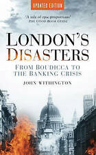 London's Disasters: From Boudicca to the Banking Crisis, Withington, John, Very