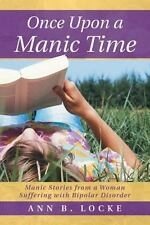 Once upon a Manic Time : Manic Stories from a Woman Suffering with Bipolar...