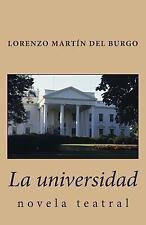 La Universidad : Novela Teatral by Lorenzo Martín del Burgo (2012, Paperback)
