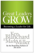 Great Leaders Grow : Becoming a Leader for Life by Mark Miller and Ken Blanchard