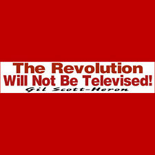 The Revolution Will NOT Be Televised  Bumper Sticker  (BUY 2 GET 1 FREE)