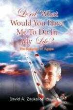 Lord, What Would You Have Me to Do in My Life? : The Expanse of Agape by...
