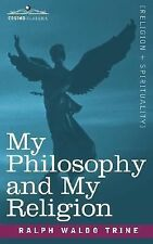 My Philosophy and My Religion by Ralph Trine (2006, Paperback)
