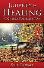 Journey to Healing and Cherry Popsicles Too by Kyle Duvall (2015, Paperback)