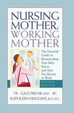 Nursing Mother, Working Mother - Revised: The Essential Guide to Breastfeeding Y