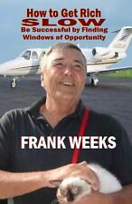 How to Get Rich Slow : Be Successful by Finding Windows of Opportunity by...