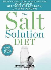The Salt Solution Diet: Break your salt addiction so you can lose weight, get yo