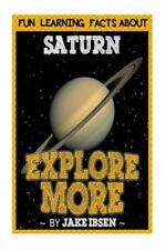 Explore More: Fun Learning Facts about Saturn : Illustrated Fun Learning for...