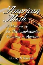 American Meth : A History of the Methamphetamine Epidemic in America by...